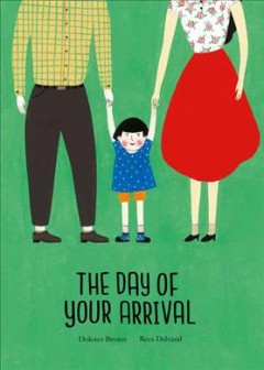 The day of your arrival /  Dolores Brown ; Reza Dalvand. - Dolores Brown ; Reza Dalvand.