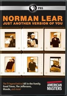 Norman Lear : just another version of you / a production of Loki Films and American Masters Pictures ; directors, Heidi Ewing, Rachel Grady ; producer, Michael Kantor, Suzanne Hillinger, Brent Miller. - a production of Loki Films and American Masters Pictures ; directors, Heidi Ewing, Rachel Grady ; producer, Michael Kantor, Suzanne Hillinger, Brent Miller.