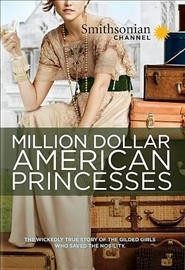 Million dollar American princesses : the complete series [2-disc set] / produced by Finestripe Productions and Smithsonian Networks ; series producer and director, Michael Burke ; for Smithsonian Channel. - produced by Finestripe Productions and Smithsonian Networks ; series producer and director, Michael Burke ; for Smithsonian Channel.