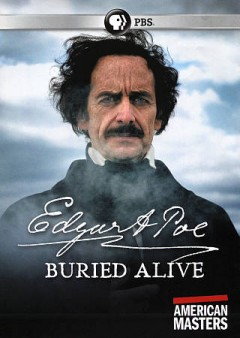 Edgar Allan Poe : buried alive / A Spy Pond Productions film in association with the Center for Independent Documentary and Thirteen Productions LLC's American Masters for WNET ; written and directed by Eric Stange ; produced by Jennifer Pearce.