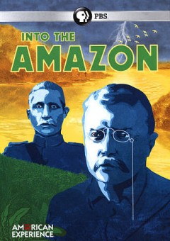 Into the Amazon /  written and directed by John Maggio ; produced by John Maggio & Hannah Olson. - written and directed by John Maggio ; produced by John Maggio & Hannah Olson.