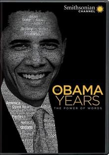 Obama years : the power of words / producer/writer, Jody Schiliro. - producer/writer, Jody Schiliro.