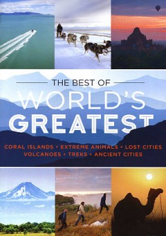 The best of World's greatest [2-disc set] /  Wildbear Entertainment ; PBS Distribution ; producer, Alan Erson ; series producer, Sorrel Wilby. - Wildbear Entertainment ; PBS Distribution ; producer, Alan Erson ; series producer, Sorrel Wilby.