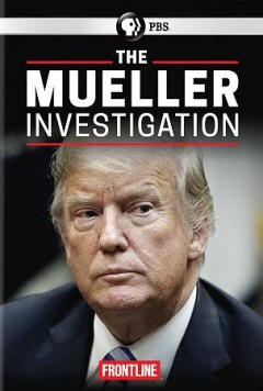The Mueller investigation /  directed by Michael Kirk ; produced by Michael Kirk [and 4 others] ; written by Michael Kirk, Mike Wiser. - directed by Michael Kirk ; produced by Michael Kirk [and 4 others] ; written by Michael Kirk, Mike Wiser.