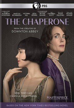 The chaperone /  writer, Julian Fellowes ; director, Michael Engler. - writer, Julian Fellowes ; director, Michael Engler.
