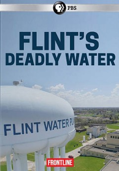 Flint's deadly water /  director and writer, Abby Ellis ; producers, Abby Ellis, Kayla Ruble.