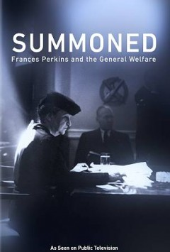Summoned: Frances Perkins and the General Welfare.