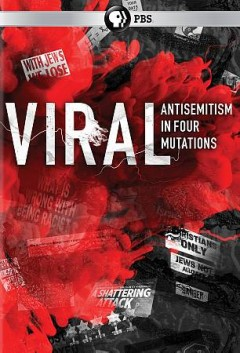 Viral : antisemitism in four mutations / director, Andrew Goldberg ; producer, Andrew Goldberg, Diana Robinson ; writer, Andrew Goldberg.