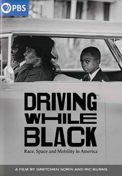 Driving while black : race, space and mobility in America / producers, Emily Pfeil [and three others] ; co-producer, Greg Sorin ; directors, Ric Burns, Gretchen Sorin.