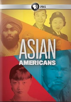 Asian Americans [2-disc set] /  producers, Renee Tajima-Pena, S. Leo Chiang, Grace Lee, Geeta Gandbhir ; writers, S. Leo Chiang, Victoria Chalk, Aldo Velasco, Grace Lee, Alex Keipper.