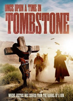 Once upon a time in Tombstone /  ITN Films presents ; produced, written and directed by Christopher Forbes.