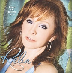 Keep on loving you /  Reba McEntire.