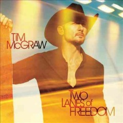 Two lanes of freedom /  Tim McGraw. - Tim McGraw.
