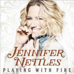 Playing with fire /  Jennifer Nettles.