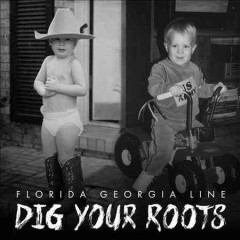 Dig your roots / Florida Georgia Line - Florida Georgia Line