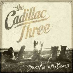 Bury me in my boots /  the Cadillac Three.