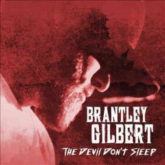 The Devil don't sleep / Brantley Gilbert - Brantley Gilbert
