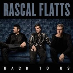 Back to us /  Rascal Flatts. - Rascal Flatts.