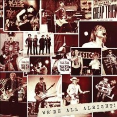 We're all alright! /  Cheap Trick. - Cheap Trick.
