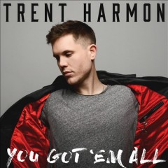 You got 'em all /  Trent Harmon. - Trent Harmon.