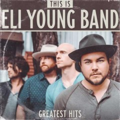 This is Eli Young Band : greatest hits / Eli Young Band.