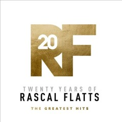 Twenty years of Rascal Flatts : the greatest hits / Rascal Flatts. - Rascal Flatts.