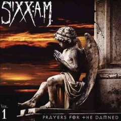 Prayers for the damned.  Sixx: A. M.