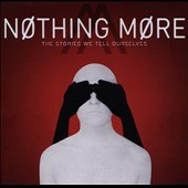 The stories we tell ourselves /  Nothing More. - Nothing More.