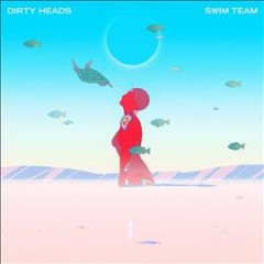 Swim team /  Dirty Heads.