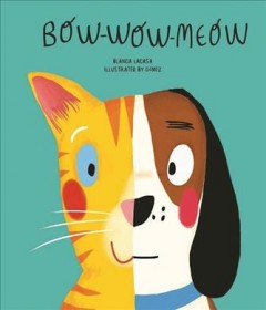Bow-wow-meow /  Blanca Lacasa ; illustrated by Gómez. - Blanca Lacasa ; illustrated by Gómez.