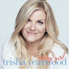 Every girl /  Trisha Yearwood. - Trisha Yearwood.