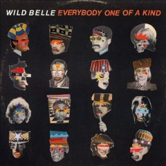 Everybody one of a kind /  Wild Belle.