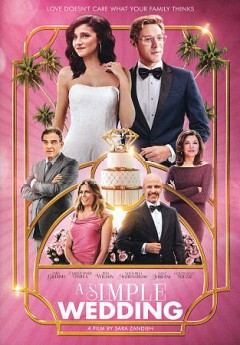 A simple wedding /  Blue Fox Entertainment presents ; a Mainstay Entertainment production ; produced by Ray Moheet [and others] ; written by Sara Zandieh & Stephanie Wu ; directed by Sarah Zandieh.