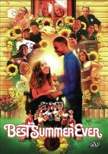 Best summer ever /  producers, Andrew Pilkington [and four others] ; directors, Michael Parks Randa, Lauren Smitelli ; screenplay by Will Halby, Terra Mackintosh, Andrews Pilkington, Michael Parks Randa, Lauren Smitelli.