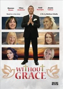 Without grace /  a film by Matthew Cichella ; Never Submit Entertainment, S2 Digital Films and Two 9 Productions.