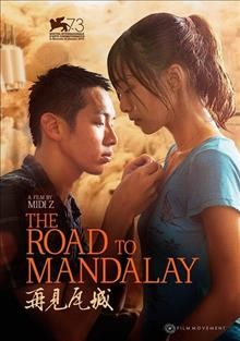 The road to Mandalay /  presented by Fine Time Entertainment Int'l Inc., CMC Entertainment Holding Corporation ; Star Ritz International Entertainment Co., Ltd ; presented and produced by Seashore Image Productions, Flash Forward Entertainment, Myanmar Montage Films, House on Fire ; co-produced with Pop Pictures Company Limited, Bombay Berlin Film Production ; written and directed by Midi Z ; producers, Patrick Mao Huang, Midi Z. - presented by Fine Time Entertainment Int'l Inc., CMC Entertainment Holding Corporation ; Star Ritz International Entertainment Co., Ltd ; presented and produced by Seashore Image Productions, Flash Forward Entertainment, Myanmar Montage Films, House on Fire ; co-produced with Pop Pictures Company Limited, Bombay Berlin Film Production ; written and directed by Midi Z ; producers, Patrick Mao Huang, Midi Z.
