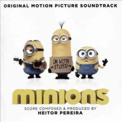 Minions : original motion picture soundtrack / score composed & produced by Heitor Pereira.