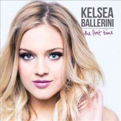 The first time / Kelsea Ballerini