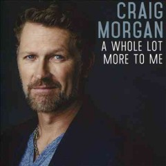 A whole lot more to me /  Craig Morgan.