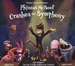Phineas McBoof crashes the symphony /  music, story & libretto by Cory Cullinan. - music, story & libretto by Cory Cullinan.