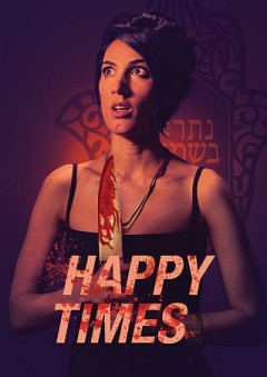 Happy times /  Oh!Pen Productions and M7200 Productions ; produced by Tomer Almagor, Paola Porrini Bisson, Michael Mayer ; written by Guy Ayal, Michael Mayer ; directed by Michael Mayer.