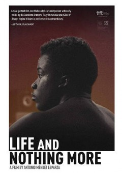 Life and nothing more /  director, Antonio Mendez Esparza. - director, Antonio Mendez Esparza.
