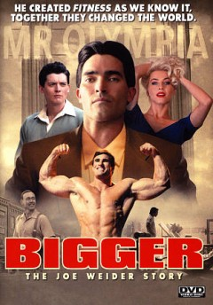 Bigger : the Joe Weider story / Bee Holder Productions presents ; produced by Steve Lee Jones, Scott LaStaiti ; written by Andy Weiss & George Gallo and Brad Furman & Ellen Brown Furman ; directed by George Gallo. - Bee Holder Productions presents ; produced by Steve Lee Jones, Scott LaStaiti ; written by Andy Weiss & George Gallo and Brad Furman & Ellen Brown Furman ; directed by George Gallo.