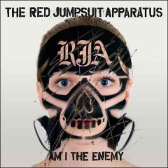 Am I the enemy /  the Red Jumpsuit Apparatus.