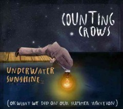 Underwater sunshine : or, What we did on our summer vacation / Counting Crows. - Counting Crows.