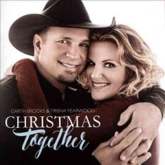 Christmas together /  Garth Brooks & Trisha Yearwood. - Garth Brooks & Trisha Yearwood.