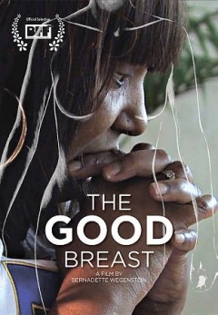 The good breast /  a film by Bernadette Wegenstein ; written by Bernadette Wegenstein, Victor Livingston ; The Cure LLC. - a film by Bernadette Wegenstein ; written by Bernadette Wegenstein, Victor Livingston ; The Cure LLC.