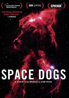 Space dogs /  a film by Elsa Kremser and Levin Peter.