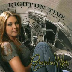 Right on time /  Gretchen Wilson.