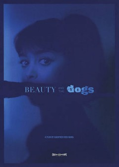 Beauty and the dogs /  a film by Kaouther Ben Hania. - a film by Kaouther Ben Hania.